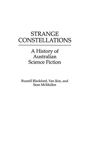 Strange Constellations: A History of Australian Science Fiction (Contributions to the Study of Science Fiction & Fantasy) (0313251126) by Russell Blackford; Van Ikin; Sean McMullen