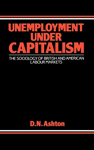 9780313252013: Unemployment Under Capitalism: The Sociology of British and American Labour Markets (Contributions in Economics and Economic History)
