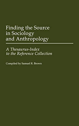 9780313252631: Finding the Source in Sociology and Anthropology: A Thesaurus-Index to the Reference Collection