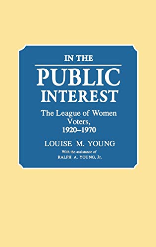 9780313253027: In the Public Interest: The League of Women Voters, 1920-1970 (Contributions in Criminology and Penology)