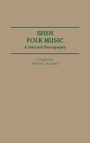 Irish Folk Music: A Selected Discography: Schaeffer, Deborah L.