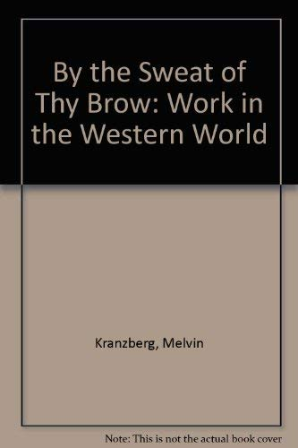 By the Sweat of Thy Brow: Work: Kranzberg, Melvin;Gies, Joseph