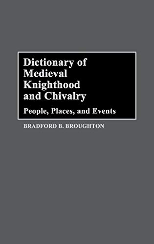 Dictionary of Medieval Knighthood and Chivalry: People, Places, and Events