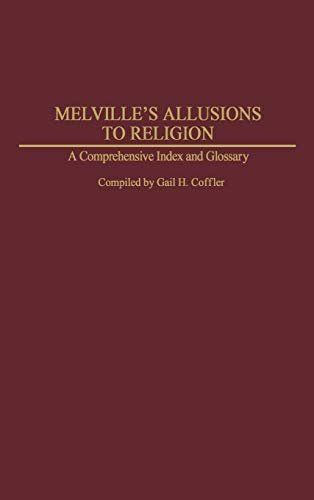 Melville's Allusions to Religion: A Comprehensive Index and Glossary (Bibliographies and ...