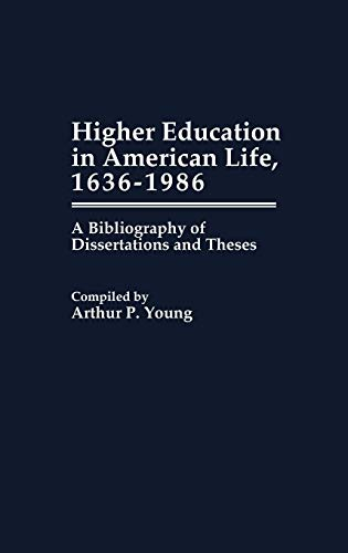 Higher Education in American Life, 1636-1986: A Bibliography of Dissertations and Theses (...