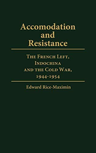9780313253553: Accommodation and Resistance: The French Left, Indochina and the Cold War, 1944-1954 (Contributions to the Study of World History)