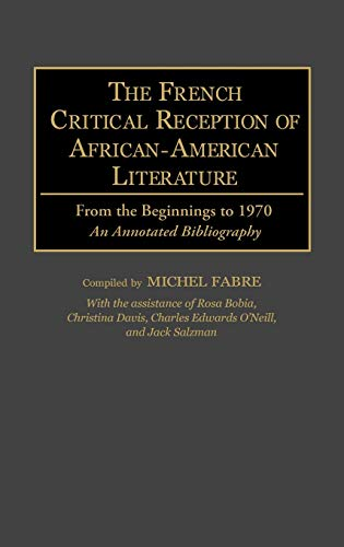 9780313253683: The French Critical Reception of African-American Literature: From the Beginnings to 1970 An Annotated Bibliography (Bibliographies and Indexes in Afro-American and African Studies)