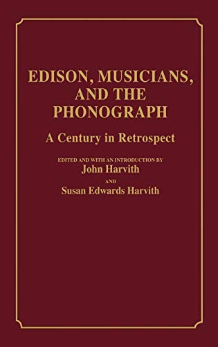 Edison, Musicians, and the Phonograph: A Century: Editor-John Harvith; Editor-Susan
