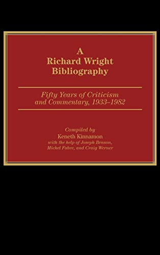 9780313254116: A Richard Wright Bibliography: Fifty Years of Criticism and Commentary, 1933-1982 (Bibliographies and Indexes in Afro-American and African Studies)