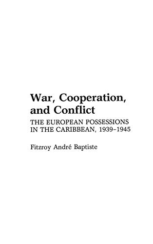 9780313254727: War, Cooperation, and Conflict: The European Possessions in the Caribbean, 1939-1945 (Contributions in Comparative Colonial Studies)