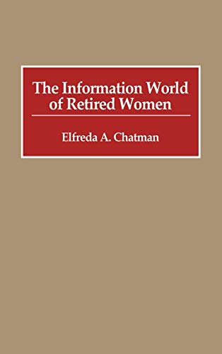 9780313254925: The Information World of Retired Women: (New Directions in Information Management)