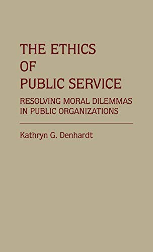 9780313255175: The Ethics of Public Service: Resolving Moral Dilemmas in Public Organizations (Contributions in Political Science)