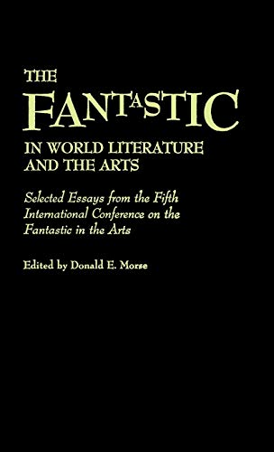 9780313255267: The Fantastic in World Literature and the Arts: Selected Essays from the Fifth International Conference on the Fantastic in the Arts: Selected Essays ... to the Study of Science Fiction & Fantasy)