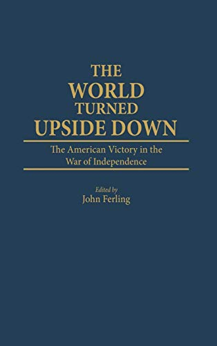 9780313255274: The World Turned Upside Down: The American Victory in the War of Independence (Contributions in Political Science)