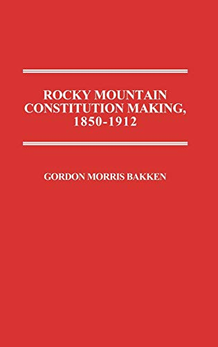 9780313255380: Rocky Mountain Constitution Making, 1850-1912. (Contributions in Political Science)