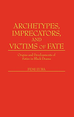 9780313255571: Archetypes, Imprecators, and Victims of Fate: Origins and Developments of Satire in Black Drama (Contributions in Afro-American and African Studies)