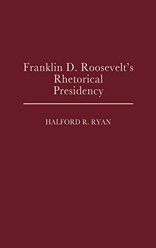 9780313255670: Franklin D. Roosevelt's Rhetorical Presidency: (Contributions in Political Science)