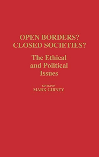 9780313255786: Open Borders? Closed Societies?: The Ethical and Political Issues (Contributions in Political Science)
