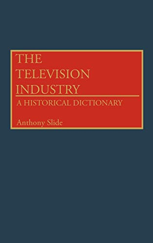 THE TELEVISION INDUSTRY: A Historical Dictionary