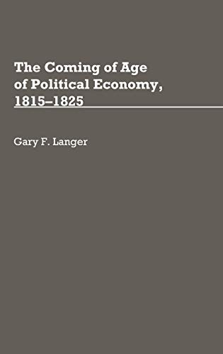 9780313256455: The Coming of Age of Political Economy, 1815-1825 (Contributions in Economics and Economic History)