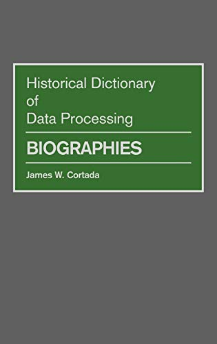 Historical Dictionary of Data Processing: Biographies: James W. Cortada