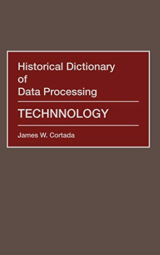 Historical Dictionary of Data Processing: Technology: James W. Cortada