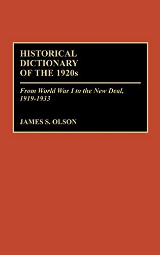 The Historical Dictionary of the 1920s. From World War I to the New Deal, 1919-1933.