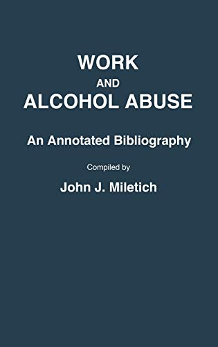 9780313256899: Work and Alcohol Abuse: An Annotated Bibliography (Bibliographies and Indexes in Sociology)