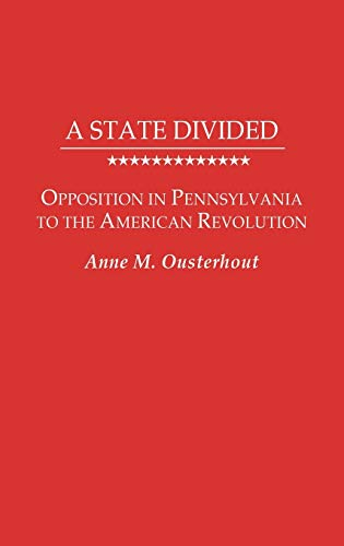 A State Divided: Opposition in Pennsylvania to the American Revolution (Contributions in American...