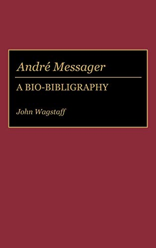 9780313257360: Andre Messager: A Bio-Bibliography (Bio-Bibliographies in Music)