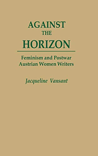 9780313258633: Against the Horizon: Feminism and Postwar Austrian Women Writers