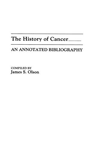 9780313258893: The History of Cancer: An Annotated Bibliography (Bibliographies and Indexes in Medical Studies)