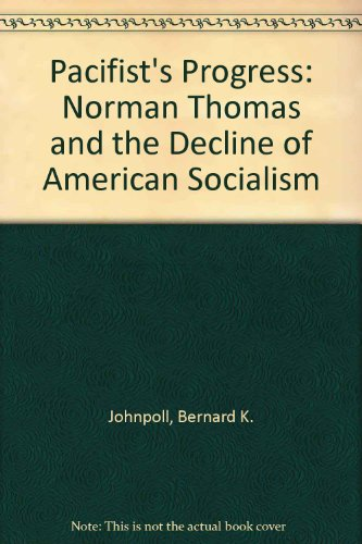 9780313258954: Pacifist's Progress: Norman Thomas and the Decline of American Socialism