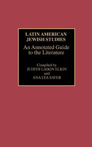 Latin American Jewish Studies: An Annotated Guide: Laikin Elkin, Judith;
