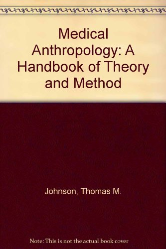 Medical Anthropology: A Handbook of Theory and: Johnson, Thomas M.,