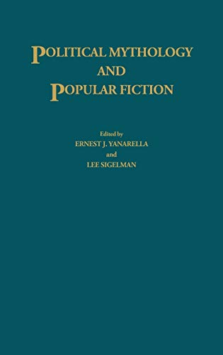 Political Mythology and Popular Fiction: (Contributions in Political Science) (9780313259760) by Lee Sigelman; Ernest J. Yanarella