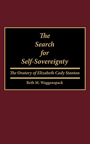 9780313259784: The Search for Self-Sovereignty: The Oratory of Elizabeth Cady Stanton (Great American Orators)