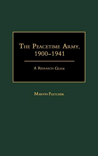 9780313259876: The Peacetime Army, 1900-1941: A Research Guide (Research Guides in Military Studies)