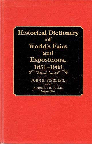 9780313260230: Historical Dictionary of World's Fairs and Expositions, 1851-1988