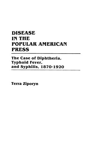 9780313260353: Disease in the Popular American Press: The Case of Diphtheria, Typhoid Fever, and Syphilis, 1870-1920
