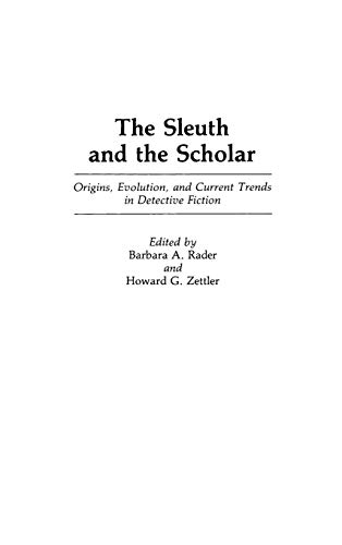 9780313260360: The Sleuth and the Scholar: Origins, Evolution, and Current Trends in Detective Fiction (Contributions to the Study of Popular Culture)