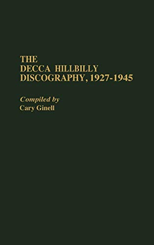 The Decca Hillbilly Discography, 1927-1945 (Discographies: Association for Recorded Sound ...