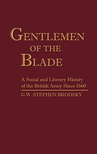 Gentlemen of the Blade: A Social and Literary History of Britain Army since 1660