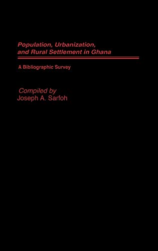 9780313260735: Populations, Urbanization, and Rural Settlement in Ghana: A Bibliographic Survey (African Special Bibliographic Series)