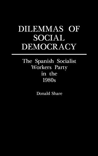 9780313260742: Dilemmas of Social Democracy: The Spanish Socialist Workers Party in the 1980s (Contributions in Political Science)