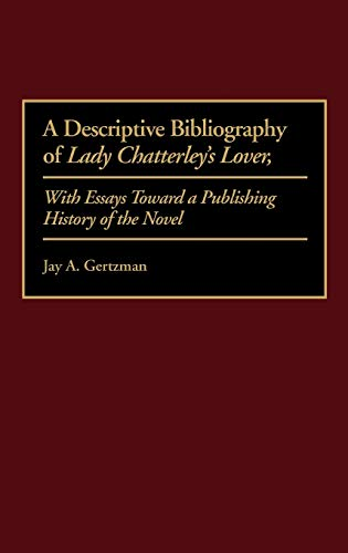 A Descriptive Bibliography of Lady Chatterley's Lover: With Essays Toward a Publishing History...