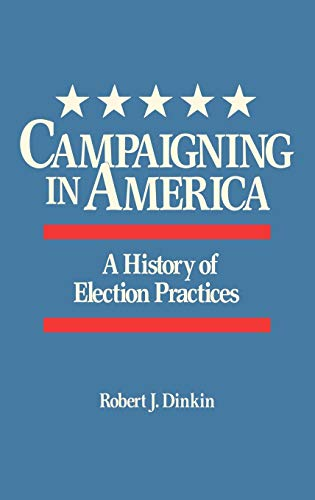 9780313261671: Campaigning in America: A History of Election Practices (Contributions in American History)