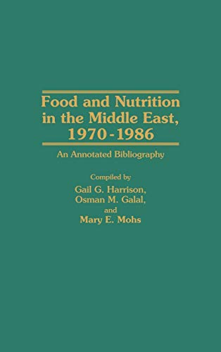 9780313261886: Food and Nutrition in the Middle East, 1970-1986: An Annotated Bibliography (Bibliographies & Indexes in Science & Technology)