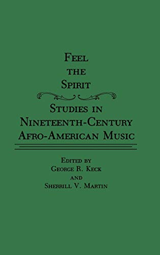Feel the Spirit: Studies in Nineteenth-Century Afro-American Music (Contributions in Afro-American ...