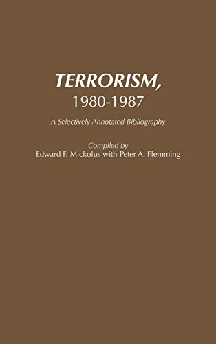 Terrorism, 1980-1987: A Selectively Annotated Bibliography (Bibliographies: Fleming, Peter, Mickolus,